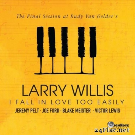 Larry Willis - I Fall in Love Too Easily (The Final Session at Rudy Van Gelder's) (2020) FLAC