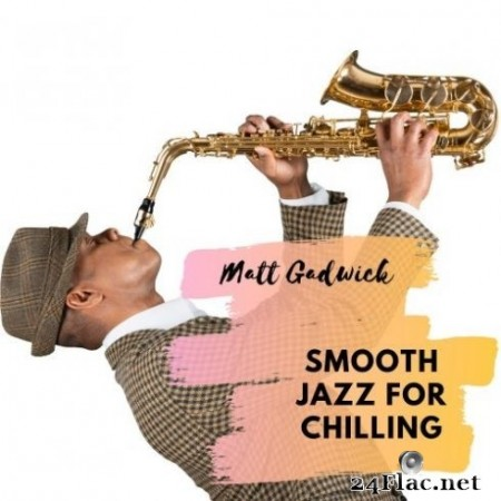 Matt Gadwick - Smooth Jazz for Chilling (2020) FLAC