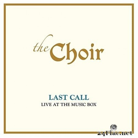 The Choir - Last Call: Live At The Music Box (Live) (2020) Hi-Res