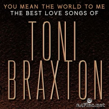Toni Braxton - You Mean the World to Me: The Best Love Songs of Toni Braxton (2020) FLAC