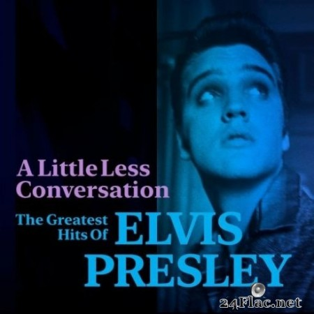 Elvis Presley - A Little Less Conversation: The Greatest Hits of Elvis Presley (2020) FLAC