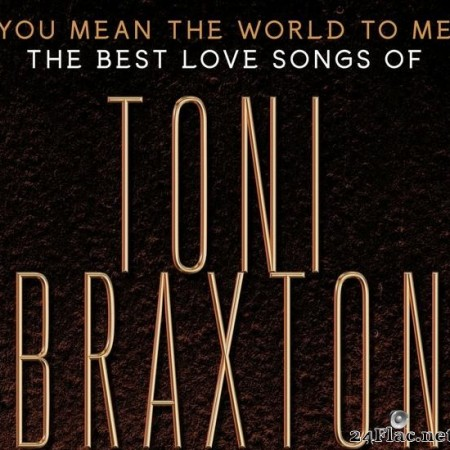 Toni Braxton - You Mean the World to Me: The Best Love Songs of Toni Braxton (2020) [FLAC (tracks)]