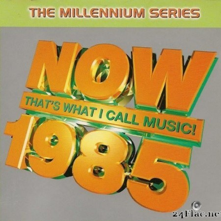 VA - Now That's What I Call Music! 1985: The Millennium Series (1999) [FLAC (tracks + .cue)]