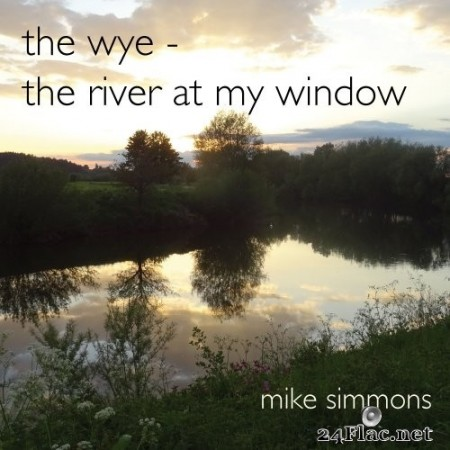 Mike Simmons - The Wye, The River at My Window (2020) Hi-Res