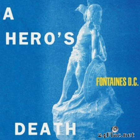 Fontaines D.C. - A Hero's Death (2020) FLAC
