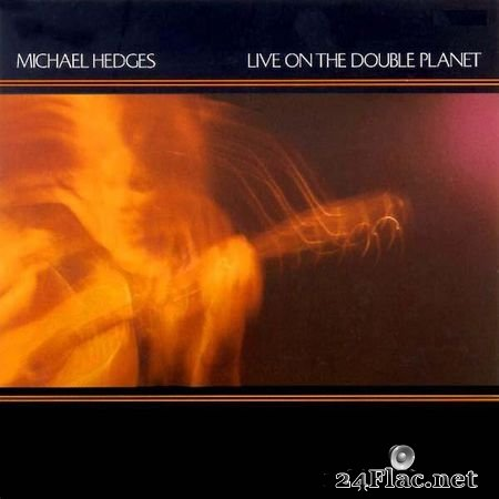 Michael Hedges - Live On The Double Planet (1987) FLAC (image+.cue)