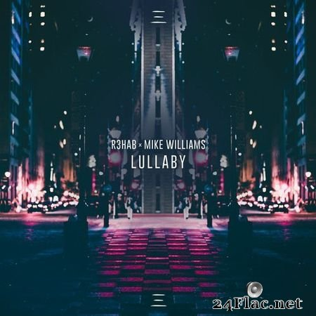 R3HAB X MIKE WILLIAMS - LULLABY (2018) FLAC