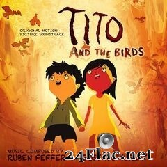 Ruben Feffer and Gustavo Kurlat - Tito And The Birds (Original Motion Picture Soundtrack) (2020) FLAC