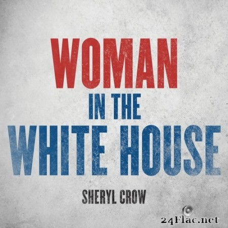 Sheryl Crow - Woman In The White House (Single) (2020) Hi-Res