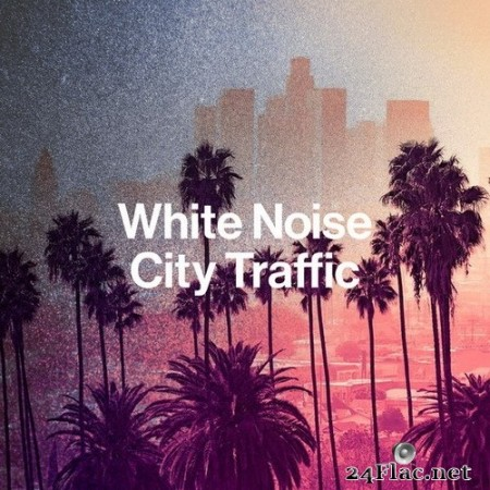 Best Noise - White Noise City Traffic (2020) Hi-Res