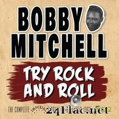 Bobby Mitchell - Try Rock and Roll: The Complete Imperial Singles As & Bs 1953-1962 (2020) FLAC