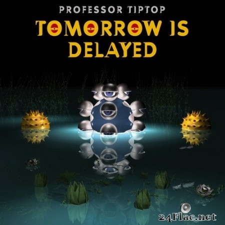 Professor Tip Top - Tomorrow is Delayed (2020) Hi-Res
