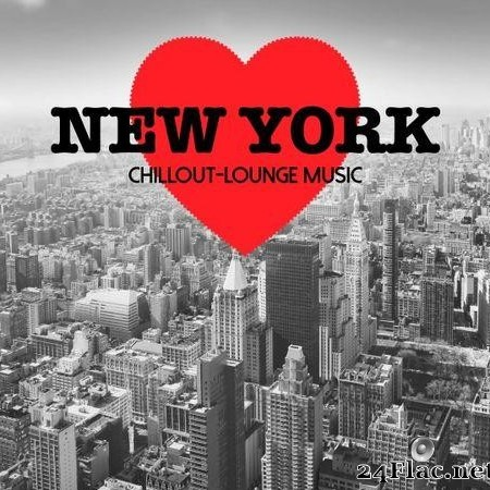 VA - New York Chillout Lounge Music - 200 Songs (2015) [FLAC (tracks)]