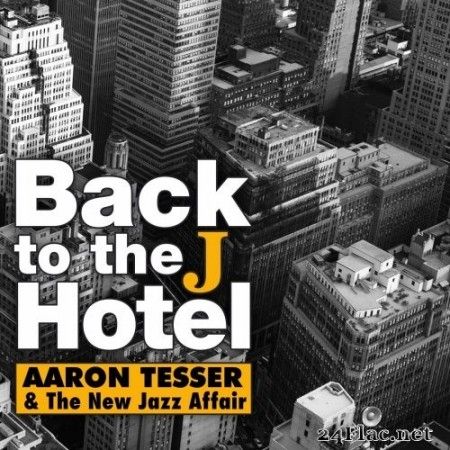 Aaron Tesser & The New Jazz Affair - Back to the J Hotel (2020) Hi-Res