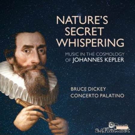 Bruce Dickey & Concerto Palatino - Nature's Secret Whispering: Music in the Cosmology of Johannes Kepler (2020) Hi-Res