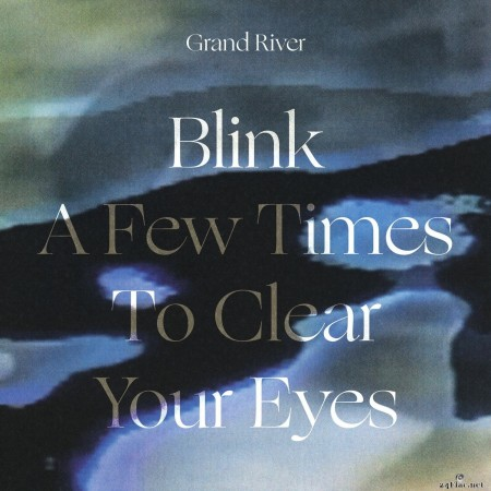Grand River - Blink a Few Times to Clear Your Eyes (2020) Hi-Res