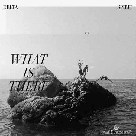 Delta Spirit - What Is There (2020) Hi-Res