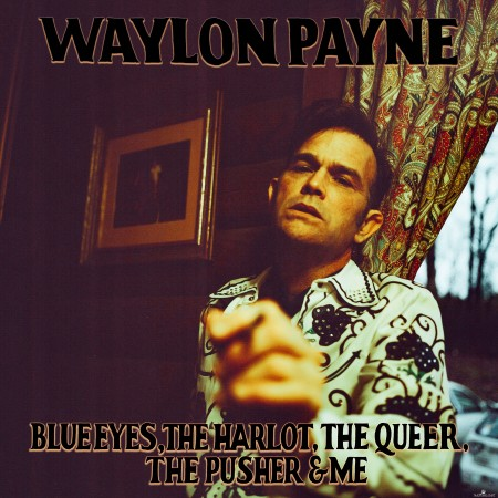 Waylon Payne - Blue Eyes, The Harlot, The Queer, The Pusher & Me (2020) Hi-Res