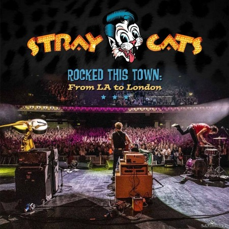 Stray Cats - Rocked This Town: From LA to London (Live) (2020) FLAC + Hi-Res
