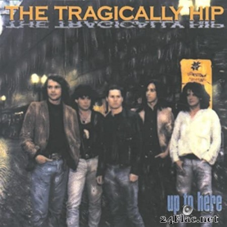 The Tragically Hip - Up To Here (1989/2020) Hi-Res
