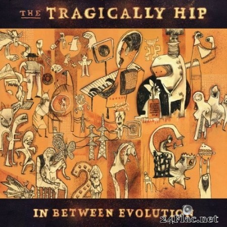 The Tragically Hip - In Between Evolution (2004/2020) Hi-Res