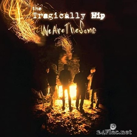 The Tragically Hip - We Are The Same (2009/2020) Hi-Res