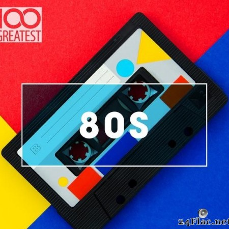 VA - 100 Greatest 80s: Ultimate 80s Throwback Anthems (2020) [FLAC (tracks)]