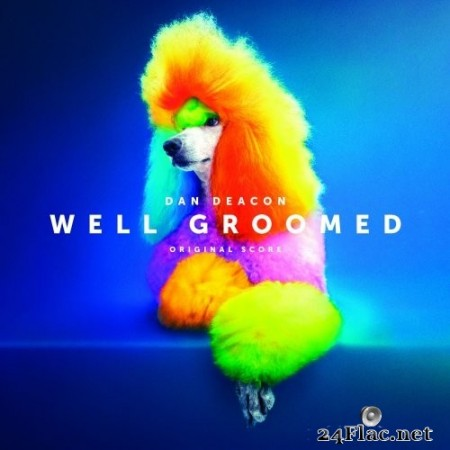 Dan Deacon - Well Groomed (Original Score) (2020) Hi-Res