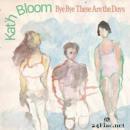 Kath Bloom - Bye Bye These Are The Days (2020) Hi-Res