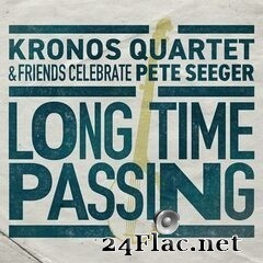 Kronos Quartet - Long Time Passing: Kronos Quartet and Friends Celebrate Pete Seeger (2020) FLAC