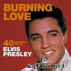 Elvis Presley - Burning Love: 40 Greatest Hits of Elvis Presley (2020) FLAC