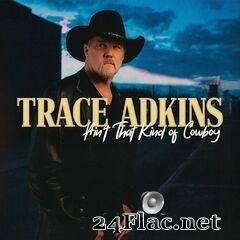 Trace Adkins - Ain't That Kind of Cowboy EP (2020) FLAC