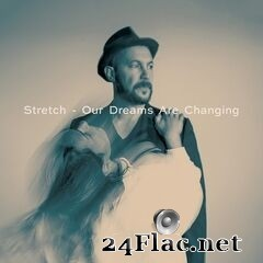 Stretch - Our Dreams Are Changing (2020) FLAC