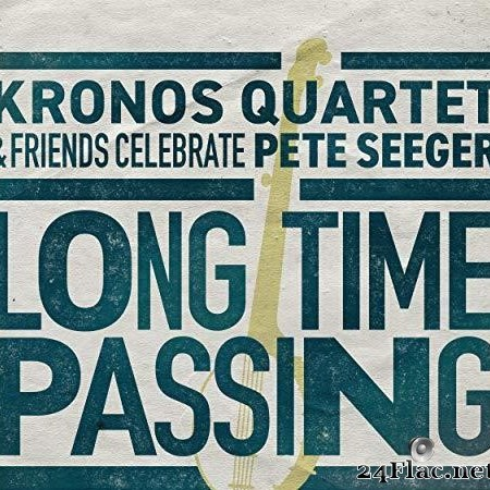 Kronos Quartet - Long Time Passing: Kronos Quartet and Friends Celebrate Pete Seeger  (2020) [FLAC (tracks)]