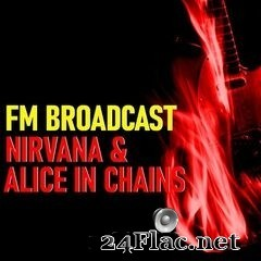 Nirvana & Alice In Chains - FM Broadcast Nirvana & Alice In Chains (2020) FLAC