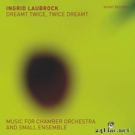 Ingrid Laubrock - Dreamt Twice, Twice Dreamt: Music for Chamber Orchestra & Small Ensemble (2020) Hi-Res