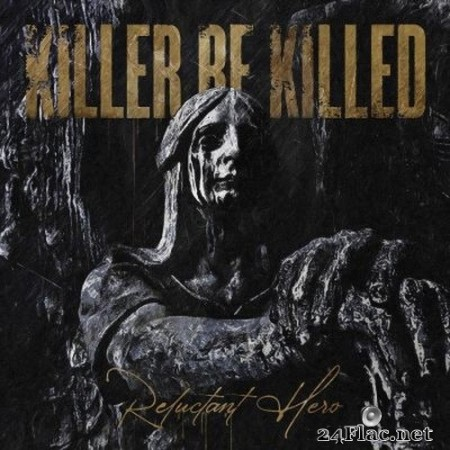 Killer Be Killed - Reluctant Hero (2020) Hi-Res + FLAC