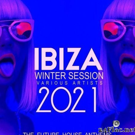 VA - Ibiza Winter Session 2021 (The Future House Anthems) (2020) [FLAC (tracks)]