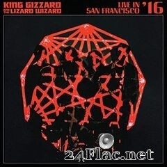 King Gizzard & The Lizard Wizard - Live in San Francisco '16 (2020) FLAC