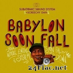 Subatomic Sound System & Screechy Dan - Babylon Soon Fall (2020) FLAC