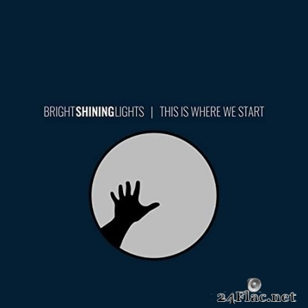 Bright Shining Lights - This Is Where We Start (2020) Hi-Res