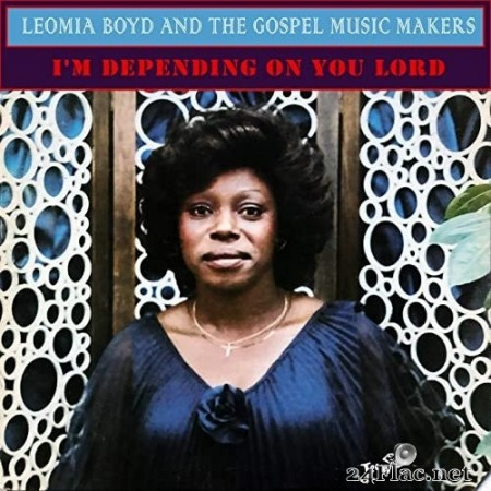 Leomia Boyd and the Gospel Music Makers - I'm Depending on You Lord (1983/2020) Hi-Res