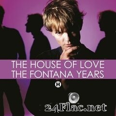 The House of Love - The Fontana Years (2020) FLAC
