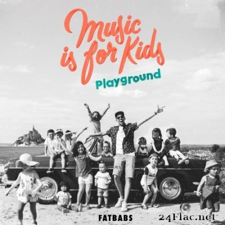 Fatbabs - Music Is for Kids - Playground (2020) Hi-Res