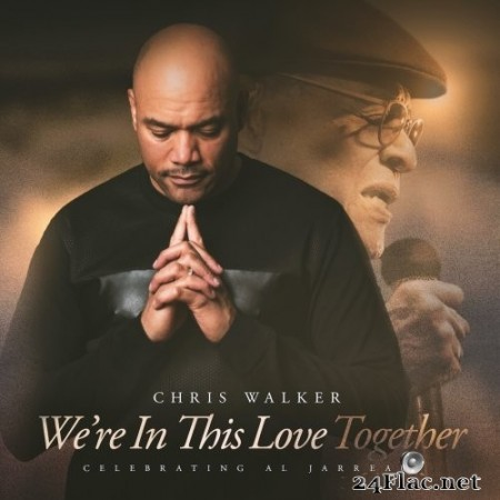 Chris Walker - We're In This Love Together - A Tribute To Al Jarreau (2019/2011) Hi-Res