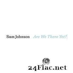 Sam Johnson - Are We There Yet? (2021) FLAC