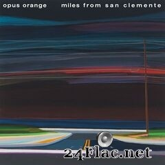 Opus Orange - Miles from San Clemente (2020) FLAC