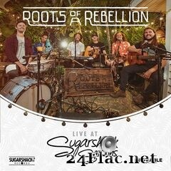Roots of a Rebellion - Live at Sugarshack Sessions (2020) FLAC