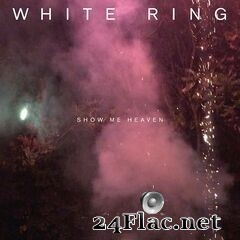 White Ring - Show Me Heaven (2021) FLAC