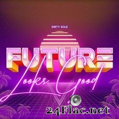 Dirty Sole - Future Looks Good (2021) FLAC
